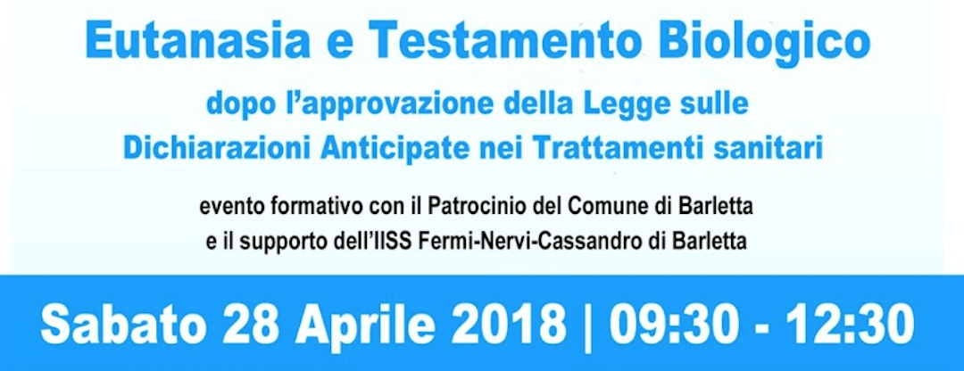 Eutanasia e testamento biologico – Barletta – 28 aprile 2018